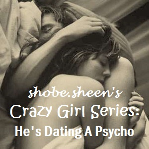 Crazy Girl Series: He's Dating A Psycho
